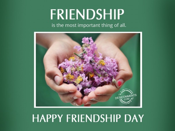 Friendship is the most important thing,Happy Friendship day