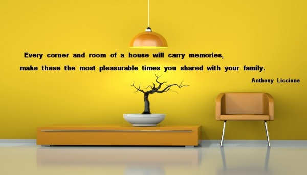 Every corner and room of a house will carry memories