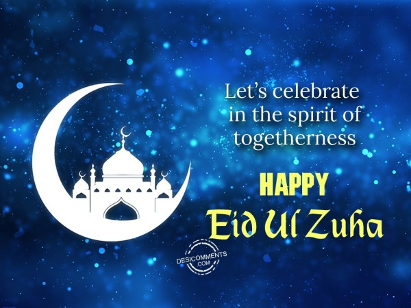 Picture: Let's celebrate in the spirit of togetherness, Eid Ul Zuha