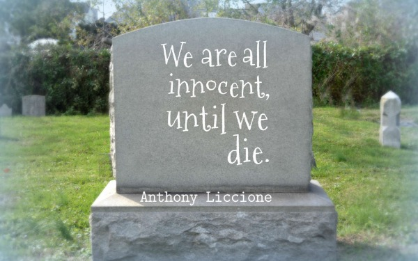 We are all innocent, until we die.
