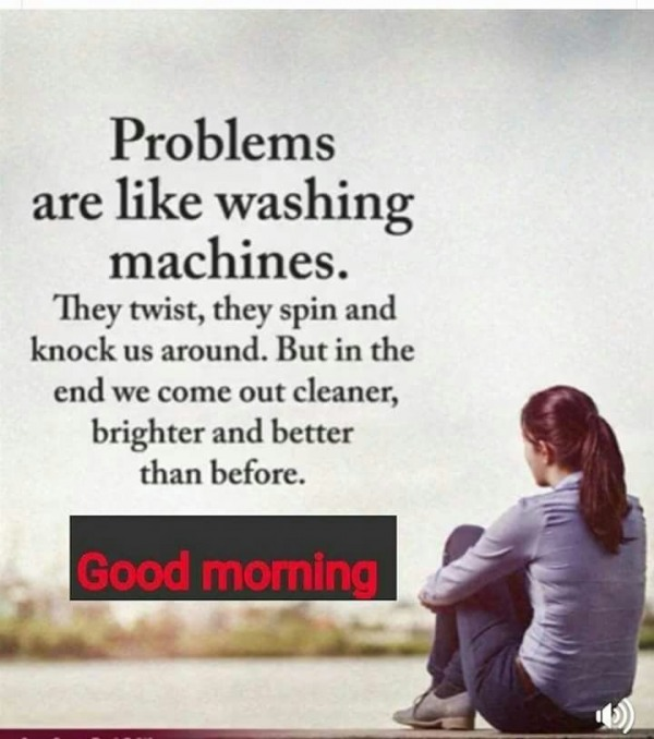Problems Are Like Washing Machine - Good Morning