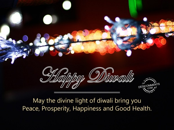 May the divine light of diwali bring you Peace Prosperity Happiness and Good Health