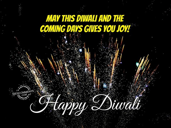 May This Diwali And The Coming Days Gives You Joy!