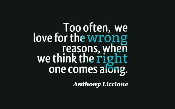 Too often, we love for the wrong reasons