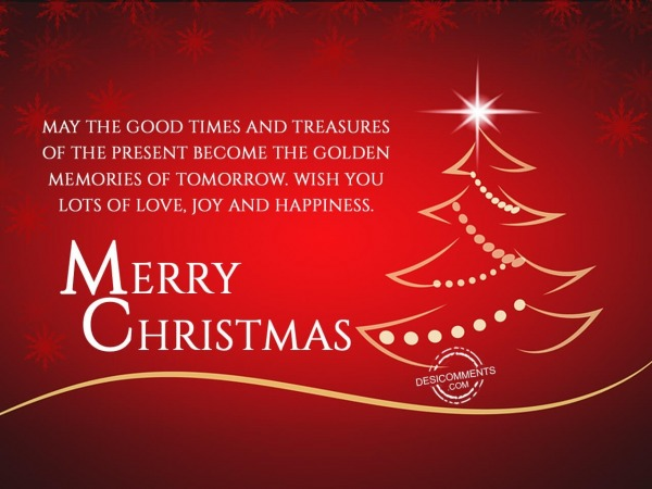 May the good times and treasures of the present, Merry Christmas