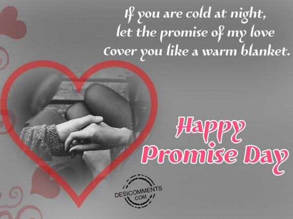 If u are cold and night, Happy promise day
