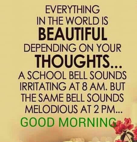 Every thing in the world is beautuful. Good morning