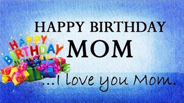 Picture: Happy Birthday Mom I Love You Mom
