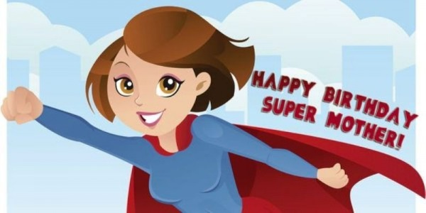 Happy Birthday Super Mother