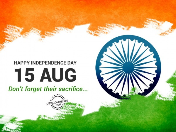 Picture: Dont forget their sacrifice, Happy Independence Day