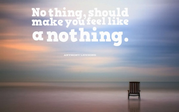 No thing, should make you feel like a nothing