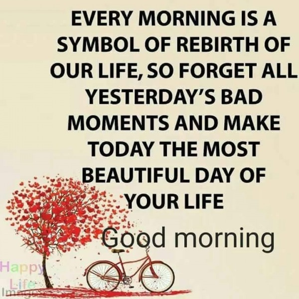 Every Morning Is A Symbol Of Rebirth