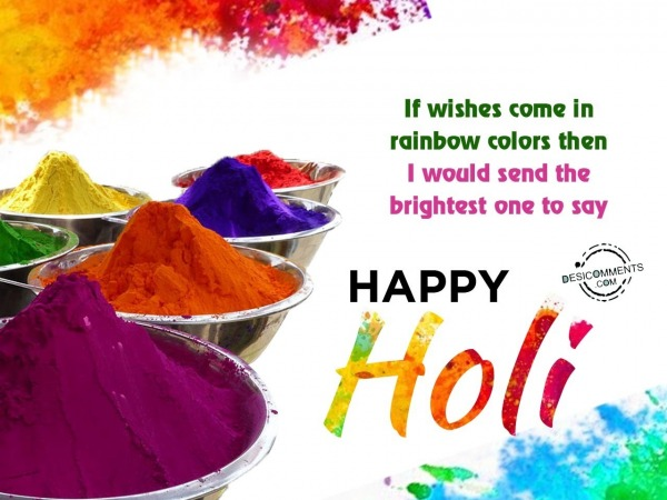 If wishes come in rainbow colors, Happy Holi