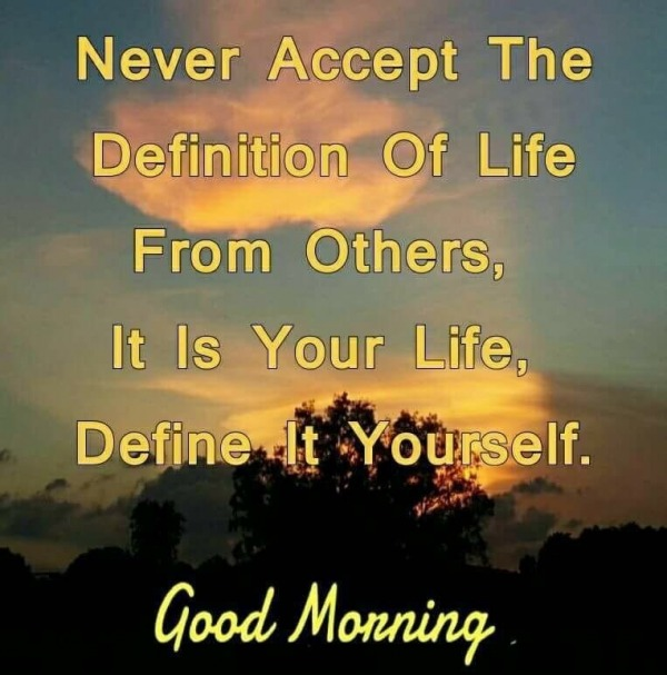 Picture: Never Accept The Definition Of Life