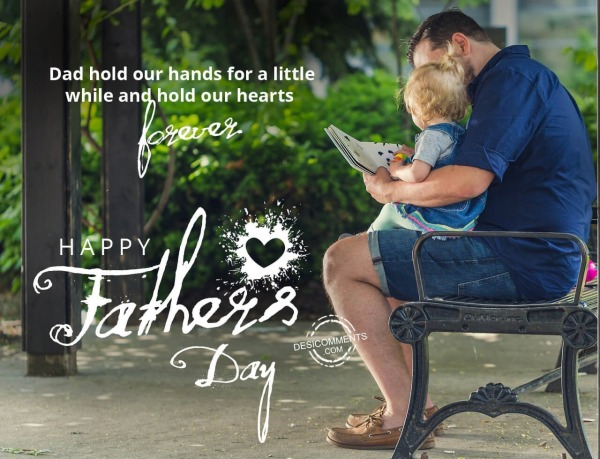 Picture: Dad hold our hands for a little while, Happy Father's Day