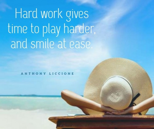 Hard Work Gives Time To Play Harder
