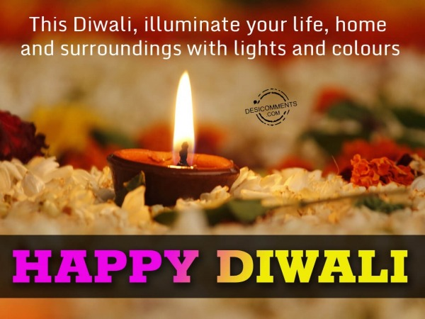 Picture: Illuminate your life, home and surroundings, Happy Diwali
