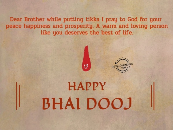 Dear brother, I pray to god for your peace and happiness, Happy Bhai Dooj