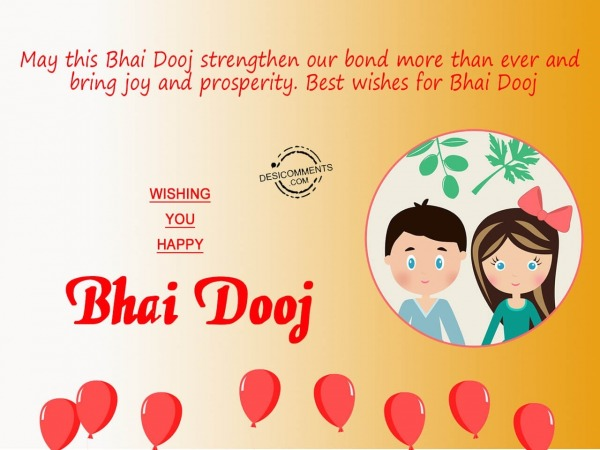May this Bhai Dooj strengthen our bond, Happy Bhai Dooj