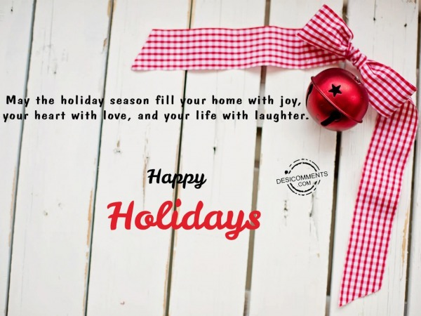 May the holiday season fill your life with joy and happiness, Happy holidays