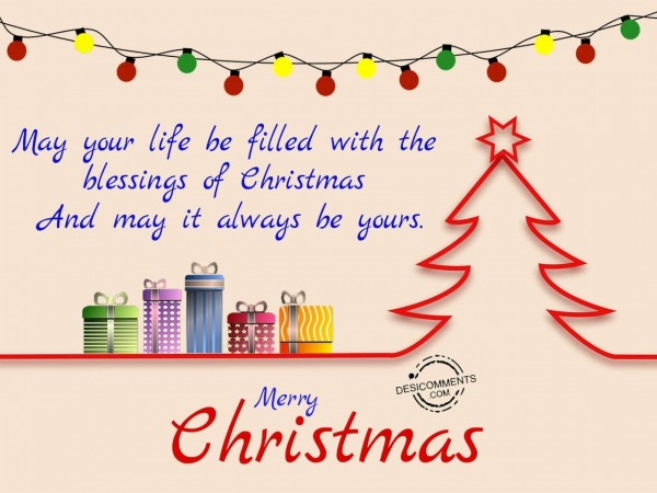 May your life be filled with the blessings of christmas