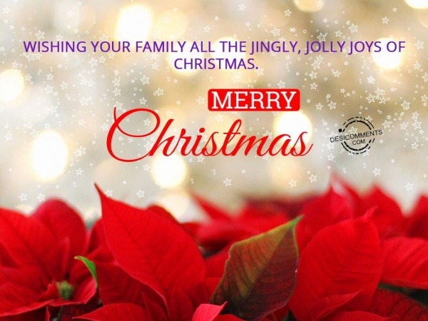 Wishing you and your family asll the jingly jolly of christmas