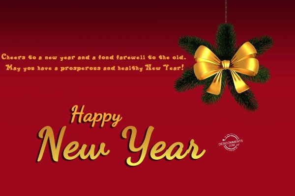 Chears to a new year and a fond farewell to the old, Happy New Year