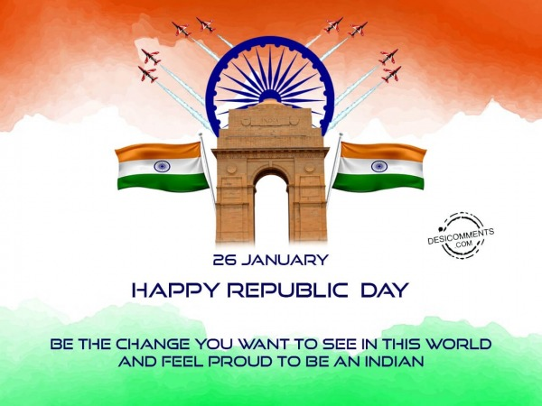 Be the change you want to see in this world, Happy Republic Day