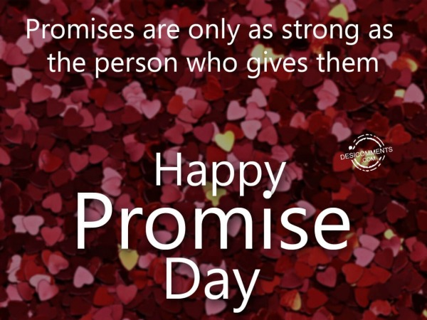 Picture: Promises are only as strong as the person who gives them, Happy Promise Day