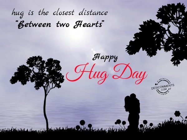 Hug is the closest distance between two hearts, Happy Hug Day