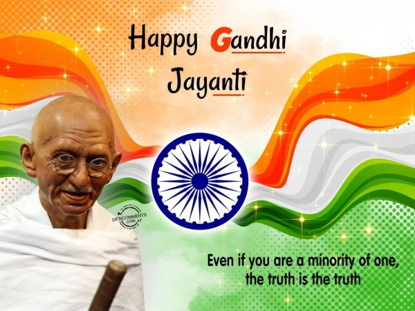 Even if you are a minority of one, the truth is the truth,Happy Gandhi Jyanti