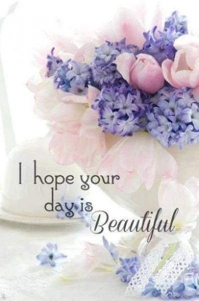 I Hope Your Day Is Beautiful