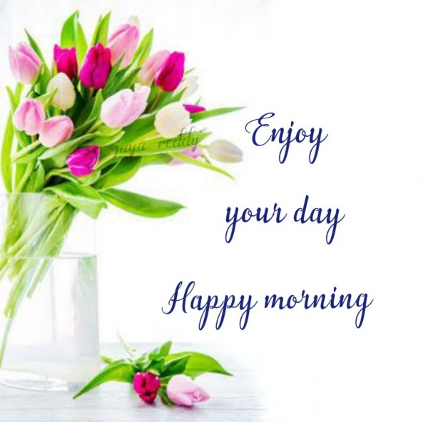 Enjoy Your Day Happy Morning