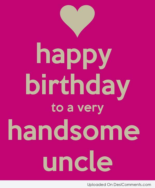 Birthday wishes for uncle pictures images graphics page 2 picture happy birthday to a very handsome uncle m4hsunfo