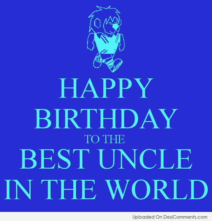 Happy Birthday To The Best Uncle In The World - DesiComments.com