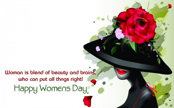 Woman Is Blend Of Beauty And Brains.. Happy Women's Day