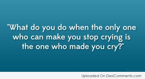 The One Who Made You Cry?
