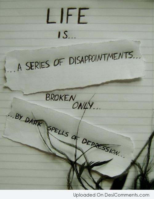Life Is A Series of Disappointments