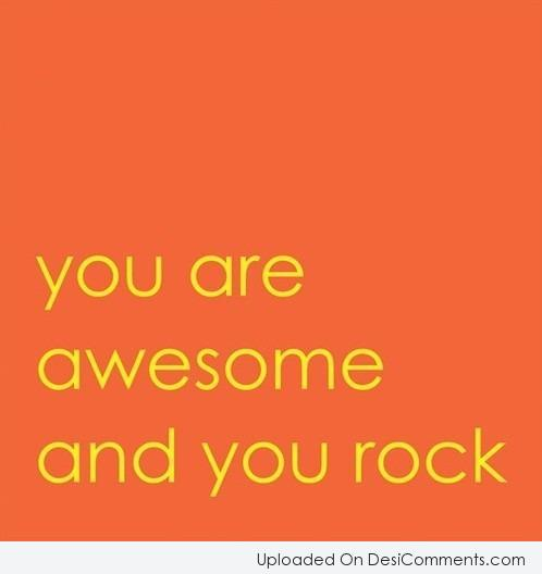Picture: You Are Awesome And You Rock
