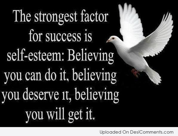 Picture: The Strongest Factor For Success Is Self Esteem