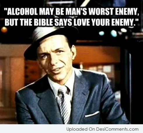 Alcohol May Be Man's Worst Enemy