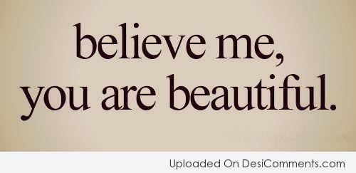 Picture: Believe Me, You Are Beautiful