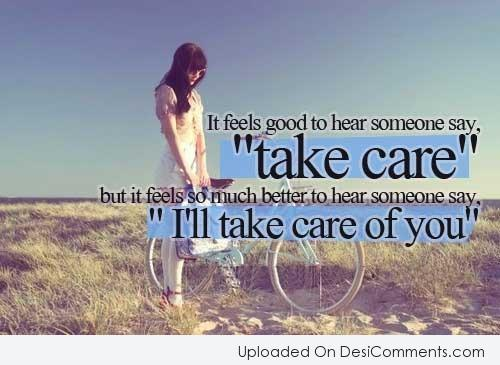 Picture: It Feel Good To Hear Someone Say Take Care