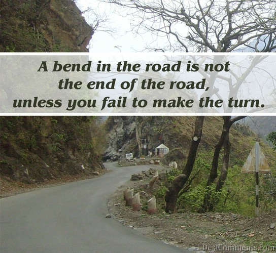 A Bend In The Road Is Not The End