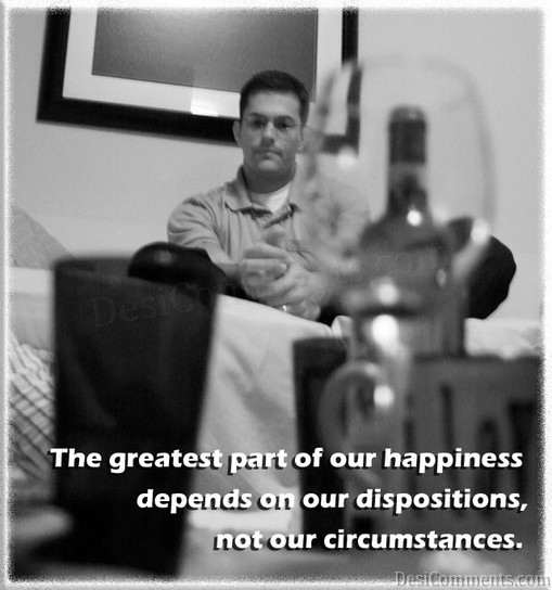 The greatest part of our happiness