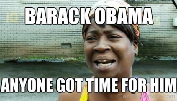 Barack Obama Anyone Got Time For Him