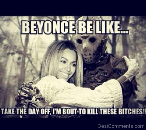Beyonce Be Like Take The Day Off