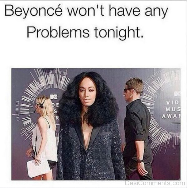 Beyonce Wont Have Any Problems Tonight