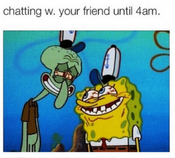 Chatting With Your Friend Until 4AM