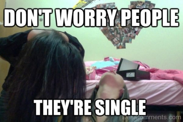 Dont Worry People They re Single